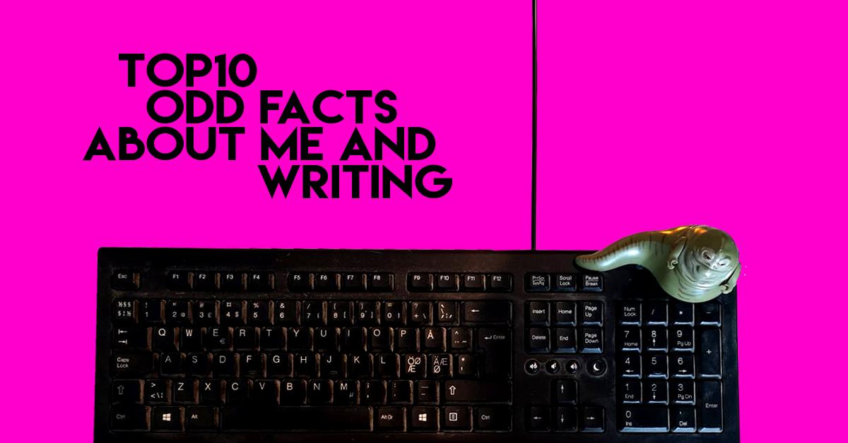Kymmenen erikoista faktaa minusta ja kirjoittamisesta / 10 peculiar facts about me and writing